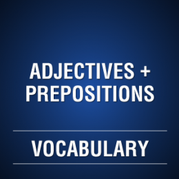 PREPOSITIONS WITH ADJECTIVES